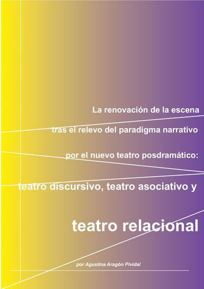 La renovación de la escena tras el relevo del paradigma narrativo por el nuevo teatro posdramático: teatro discursivo, teatro asociativo y teatro relacional